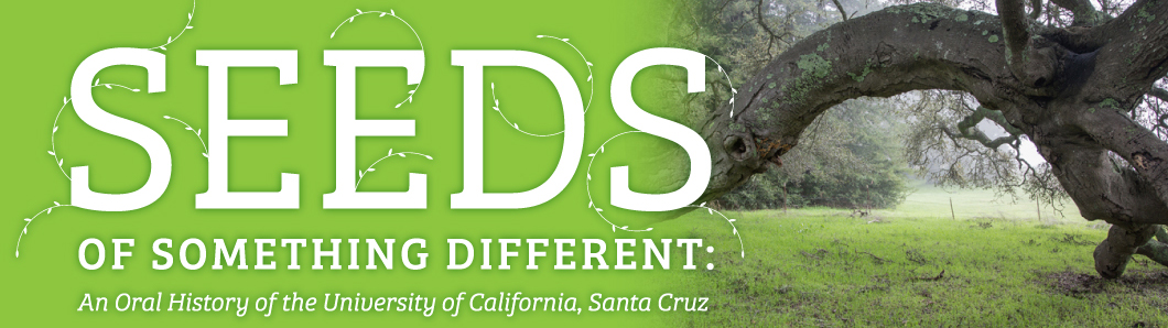 Seeds of Something Different: An Oral History of the University of California, Santa Cruz